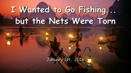 2016-01-01 - JESUS SAYS - I wanted to go fishing, but the Nets were torn