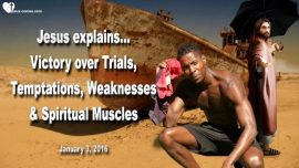 2016-01-03 - Victory over Trials-Temptations-Weaknesses-Spiritual Muscles-Love Letter from Jesus Christ