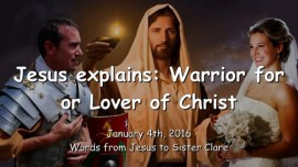 2016-01-04 - Jesus explains - Warrior for Christ or Lover of Christ