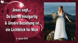 2016-01-06 - Einzigartigkeit-Persoenliche Beziehung mit Jesus-Lichtblick fuer Jesus-Liebesbrief von Jesus