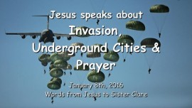 2016-01-08 - Jesus speaks about Invasion - Underground Cities - How Prayer defeats the Enemy