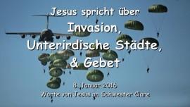 2016-01-08 - Jesus spricht ueber die Invasion - Unterirdische Staedte - Wie Gebet den Feind besiegt