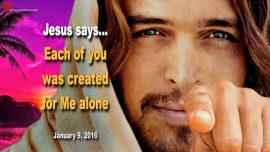 2016-01-09 - Each of you was created for Me alone-Love Letter from Jesus Christ