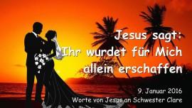 2016-01-09 - Jesus sagt - Ihr wurdet fuer Mich allein erschaffen-1280