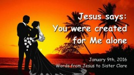2016-01-09 - Jesus says - You were created for Me alone