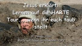 2016-01-11 - Jesus erklaert - Lernen auf die Harte Tour - Wenn ihr euch taub stellt