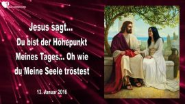 2016-01-13 - Du bist der Hoehepunkt Meines Tages-Du troestest Meine Seele-Liebesbrief von Jesus