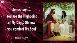 2016-01-13 - You are the Highpoint of My Day-You comfort My Soul-Love Letter from Jesus