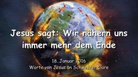2016-01-18 - Jesus sagt - Wir naehern uns immer mehr dem Ende