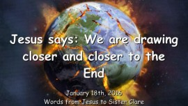 2016-01-18 - Jesus says - We are drawing closer and closer to the End