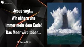 2016-01-18 - Wir naehern uns immer mehr dem Ende-Das Meer wird toben-Liebesbrief von Jesus