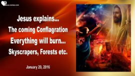 2016-01-20 - The coming Conflagration-Weapon of Mass Destruction-Everything will burn-Love Letter from Jesus