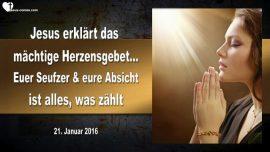 2016-01-21 - Herzensgebet-Gebet aus dem Herzen-Seufzer-Absicht-Mitgefuehl-Mitleid-Liebesbrief von Jesus