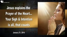 2016-01-21 - Prayer of the Heart-Sigh-Intention-Compassion-Moved to Pity-Love Letter from Jesus