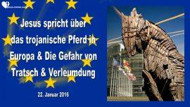 2016-01-22 - Das trojanische Pferd Immigration Europa-Gefahr-Tratsch-Verleumdung-Rufmord-Liebesbrief von Jesus