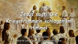 2016-01-25 - Jesus sagt - Die Kriegstrommeln schlagen im Himmel