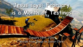 2016-01-28 - Jesus says - February is a Month of Testings
