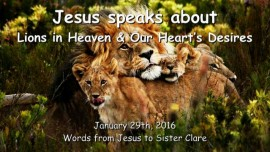 2016-01-29 - Jesus speaks about Lions in Heaven and our Hearts Desires