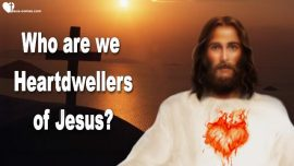 Who are the Heartdwellers of Jesus-Unification of the Body of Christ-Relationship with Jesus-Love Letter from Jesus