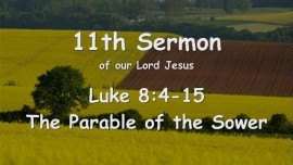 11th SERMON OF JESUS - The Parable of the Sower - Luke 8_4-15 - revealed through Gottfried Mayerhofer