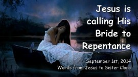 2014-09-01 - Jesus is calling His Bride to Repentance