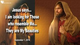 2014-09-01 - The Bride of Christ-Jesus is looking for Those who resemble him-The Beauties-Love Letters from Jesus