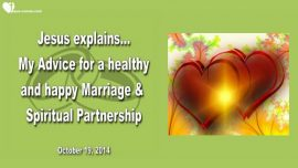 2014-10-19 - Advice from Jesus for a healthy happy Marriage and Spiritual Partnership-Love Letter from Jesus