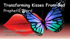 2014-10-31 - Jesus says - Receive the transforming Kisses from God and be healed