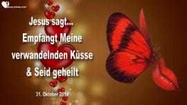 2014-10-31 - Verwandelnde Kuesse von Jesus empfangen-Liebe Gottes-Liebesbrief von Jesus