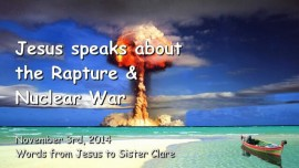 2014-11-03 - Jesus speaks about the Rapture and Nuclear War