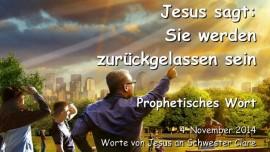 2014-11-04 - Jesus sagt - Sie werden Zurueckgelassen sein