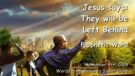 2014-11-04 - Jesus says - The will be Left behind