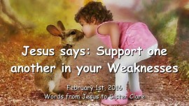 2016-02-01 - Jesus says - Support one Another in your Weaknesses
