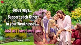 2016-02-01 - Support each Other in your Weaknesses-Love as I have loved you-Love Letter from Jesus Christ
