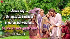 2016-02-01 - Unterstutzt Einander in euren Schwachen-Liebt wie Ich euch geliebt habe-Liebesbrief von Jesus Christus