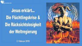 2016-02-02 - Die Fluechtlingskrise-Ruecksichtslosigkeit der Weltregierung-Liebesbrief von Jesus