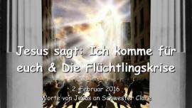 2016-02-02 - Jesus sagt - Ich komme fuer euch und die Fluechtlingskrise