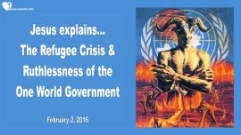 2016-02-02 - Refugee Crisis-Ruthlessness of the One World Government-Love Letter from Jesus