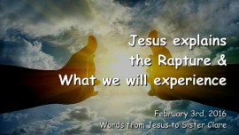 2016-02-03 - Jesus explains the Rapture and what we will experience