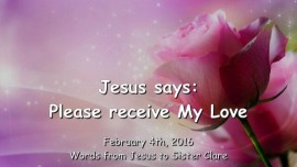 2016-02-04 - Jesus says - Please receive My Love