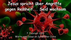 2016-02-07 - Jesus spricht ueber Angriffe gegen Reinheit - Seid wachsam