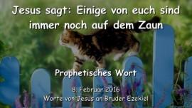 2016-02-08 - Jesus sagt - Einige von euch sind immer noch auf dem Zaun