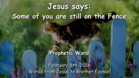 2016-02-08 - Jesus says - Some of you are still on the Fence