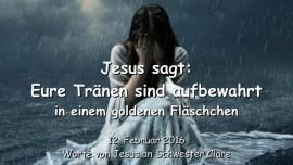 2016-02-12 - Jesus sagt - Eure Traenen sind aufbewahrt in einem goldenen Flaeschchen
