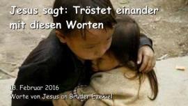 2016-02-13 - Jesus sagt - Troestet einander mit diesen Worten