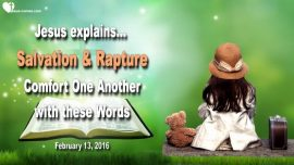 2016-02-13 - Salvation and Rapture-Comfort One Another with these Words-Love Letter from Jesus Christ