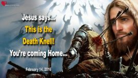 2016-02-14 - This is the Death Knell-You are coming Home-Endtime Battle-Syria Israel Iran-Love Letter from Jesus