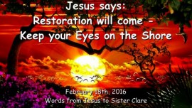 2016-02-18 - JESUS SAYS - Restoration will come - DO NOT TAKE THE MARK OF THE BEAST
