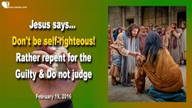 2016-02-19 - Self-Righteous-Repent for the Guilty-Do not judge condemn-Love Letter from Jesus