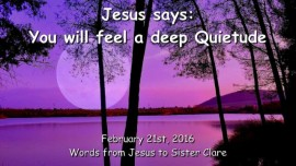 2016-02-21 - Jesus says - You will feel a deep a deep Quietude